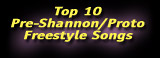 Top 10 Pre-Shannon/Proto Freestyle Songs