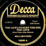 You Always Hurt The One You Love - Mills Brothers