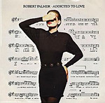 Addicted To Love - Robert Palmer single cover