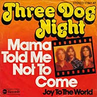 Mama Told Me (Not To Come) by Three Dog Night single cover